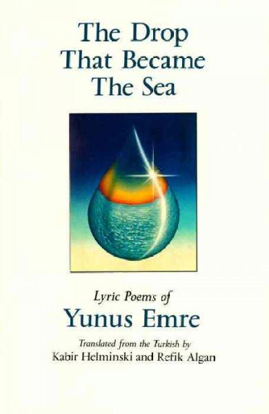 Drop That Became the Sea : Lyric Poems of Yunus Emre
