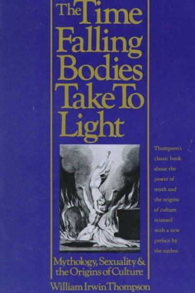 Time Falling Bodies Take to Light : Mythology, Sexuality, and the Origins of Culture