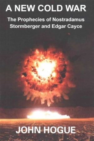 New Cold War : The Prophecies of Nostradamus, Stormberger and Edgar Cayce