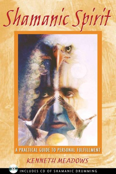 Shamanic Spirit : A Practical Guide to Personal Fulfillment
