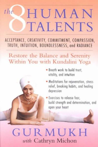 Eight Human Talents : Restore the Balance and Serenity Within You With Kundalini Yoga
