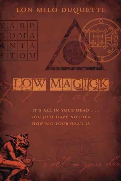 Low Magick : It's All in Your Head ... You Just Have No Idea How Big Your Head Is