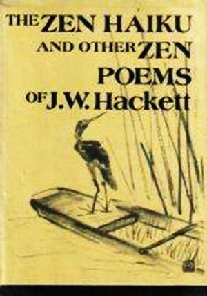 Zen Haiku and Other Zen Poems of J.W. Hackett