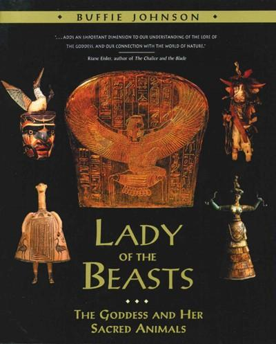 Lady of the Beasts : The Goddess and Her Sacred Animals