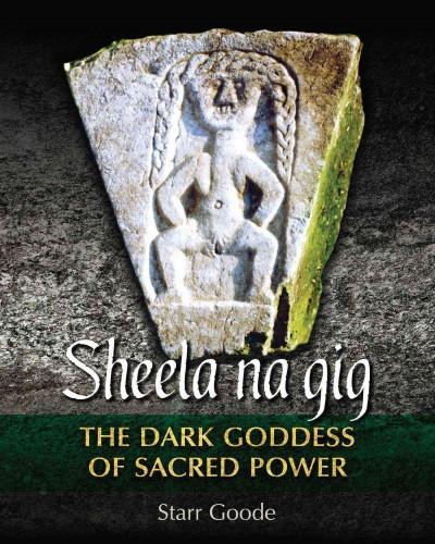 Sheela Na Gig : The Dark Goddess of Sacred Power