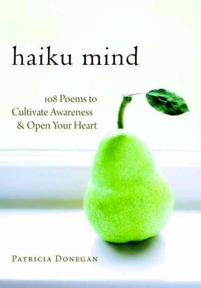 Haiku Mind : 108 Poems to Cultivate Awareness and Open Your Heart