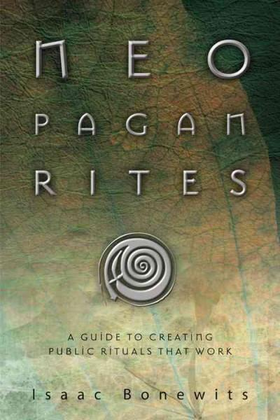 Neopagan Rites : A Guide to Creating Public Rituals That Work