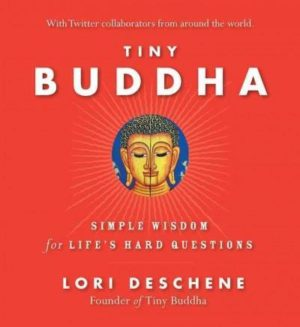 Tiny Buddha : Simple Wisdom for Life's Hard Questions