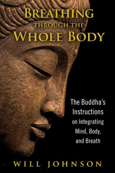 Breathing Through the Whole Body : The Buddha's Instructions on Integrating Mind, Body, and Breath