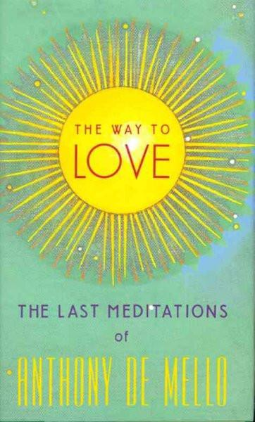 Way to Love : The Last Meditations of Anthony De Mello