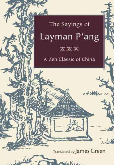 Sayings of Layman P'ang : A Zen Classic of China
