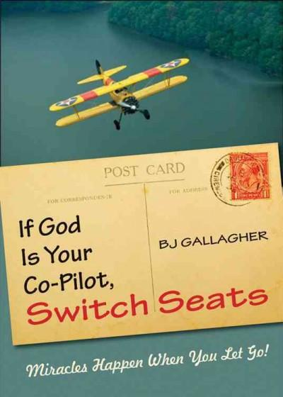 If God Is Your Co-Pilot, Switch Seats : Miracles Happen When You Let Go!