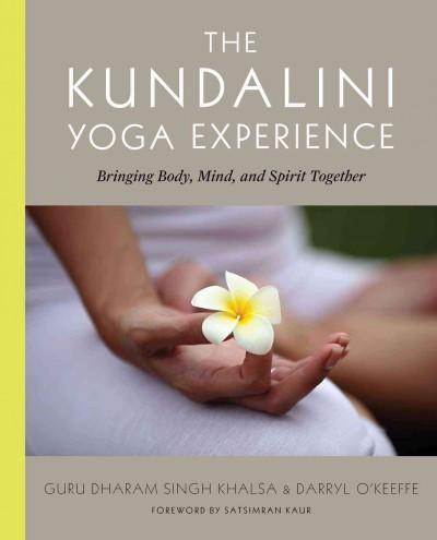 Kundalini Yoga Experience : Bringing Body, Mind, and Spirit Together