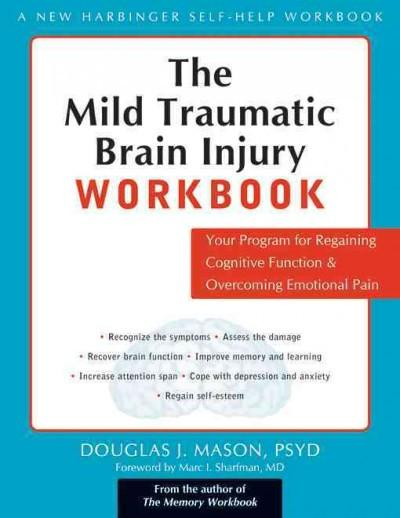 Mild Traumatic Brain Injury Workbook : Your Program for Regaining Cognitive Function & Overcoming Emotional Pain