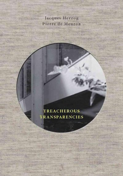 Treacherous Transparencies : Thoughts and Observations Triggered by a Visit to the Farnsworth House