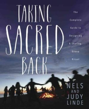 Taking Sacred Back : The Complete Guide to Designing & Sharing Group Ritual