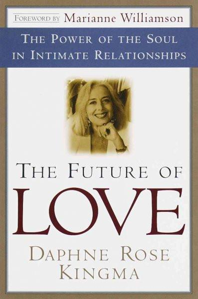 Future of Love : The Power of the Soul in Intimate Relationships