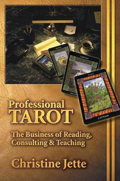 Professional Tarot : The Business of Reading, Consulting & Teaching
