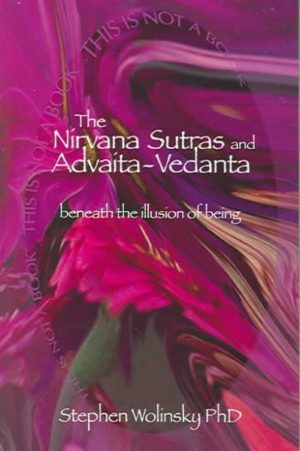 Nirvana Sutras And Advaita-Vedanta : Beneath The Illusion Of Being