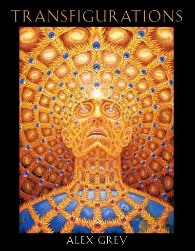 Transfigurations : Alex Grey ; With Contributions by Albert Hofmann ... Et Al