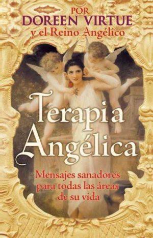 Terapia Angelica/ Angel Therapy : Mensajes Sanadores Para Todas Las Areas De Su Vida