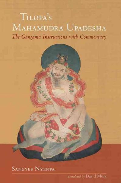 Tilopa's Mahamudra Upadesha : The Gangama Instructions With Commentary