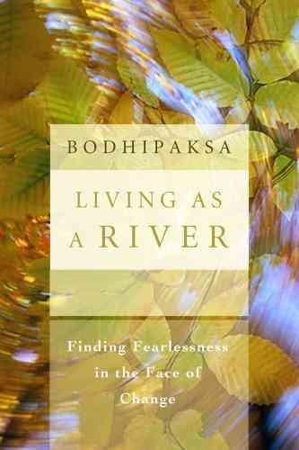 Living as a River : Finding Fearlessness in the Face of Change