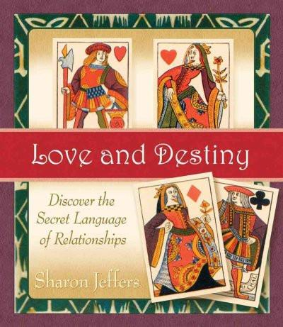 Love and Destiny : Discover the Secret Language of Relationships
