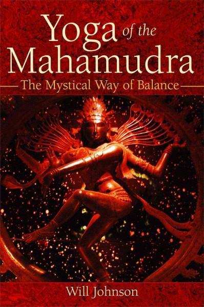 Yoga Of The Mahamudra : The Mystical Way Of Balance