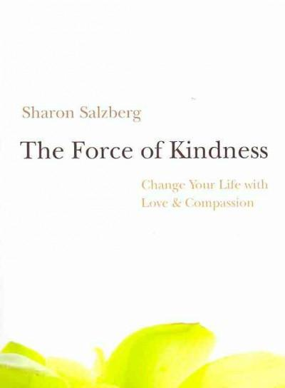Force of Kindness : Change Your Life with Love & Compassion