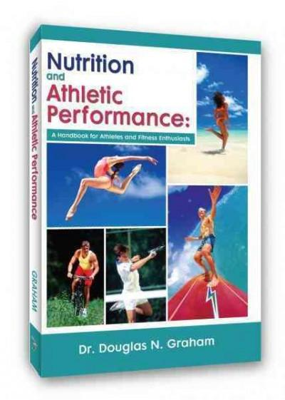 Nutrition and Athletic Performance : A Handbook for Athletes and Fitness Enthusiasts