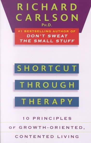 Shortcut Through Therapy : Ten Principles of Growth-Oriented, Contented Living