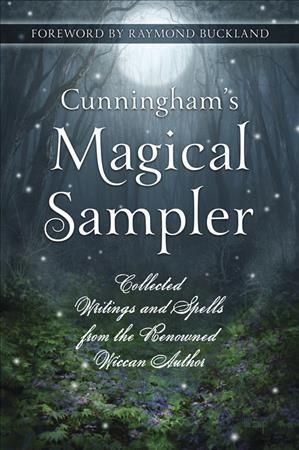 Cunningham's Magical Sampler : Collected Writings and Spells from the Renowned Wiccan Author