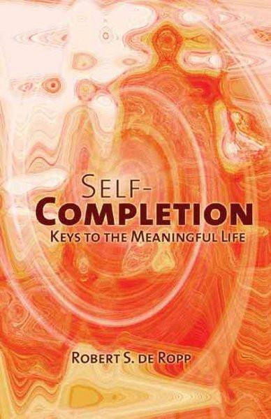 Self-Completion : Keys to the Meaningful Life