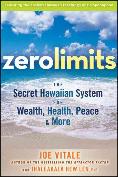 Zero Limits : The Secret Hawaiian System for Wealth, Health, Peace, and More