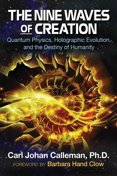 9 Waves of Creation : Quantum Physics, Holographic Evolution, and the Destiny of Humanity