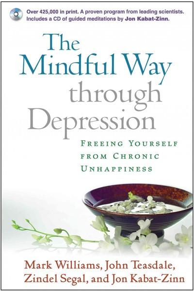 Mindful Way Through Depression : Freeing Yourself from Chronic Unhappiness