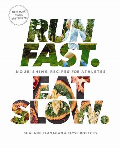 Run Fast. Eat Slow. : Nourishing Recipes for Athletes