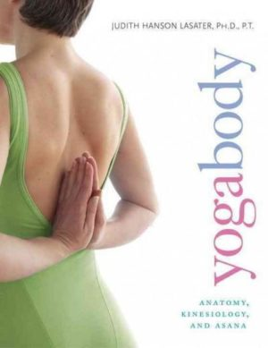 Yogabody : Anatomy, Kinesiology, and Asana