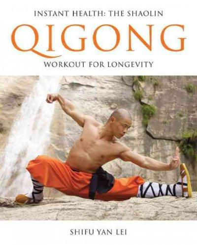 Instant Health : The Shaolin Qigong Workout for Longevity
