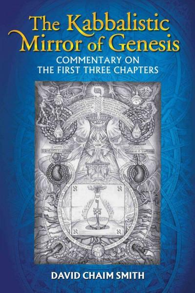 Kabbalistic Mirror of Genesis : Commentary on the First Three Chapters