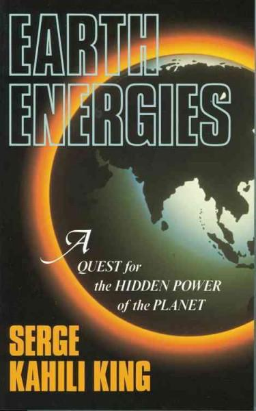 Earth Energies : A Quest for the Hidden Power of the Planet