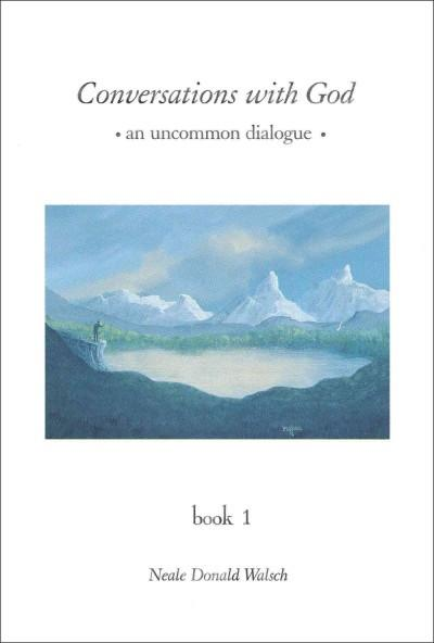 Conversations With God : An Uncommon Dialogue