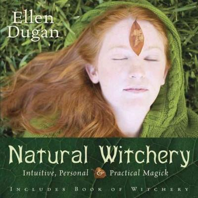 Natural Witchery : Intuitive, Personal & Practical Magick
