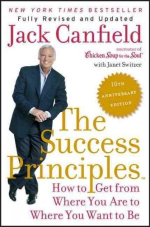Success Principles : How to Get from Where You Are to Where You Want to Be