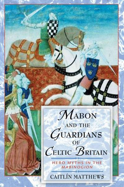 Mabon and the Guardians of Celtic Britain : Hero Myths in the Mabinogion
