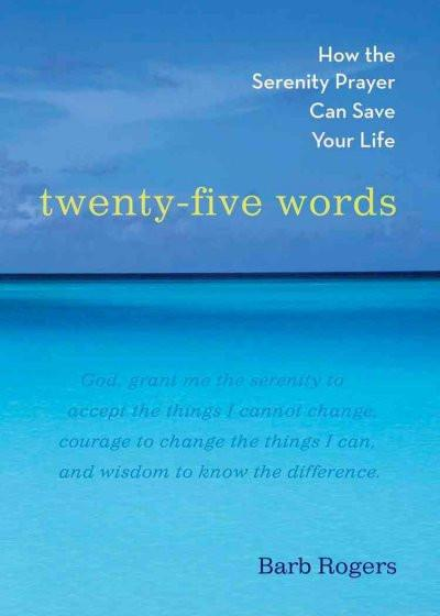 Twenty-Five Words : How The Serenity Prayer Can Save Your Life