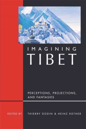 Imagining Tibet : Realities, Projections, and Fantasies