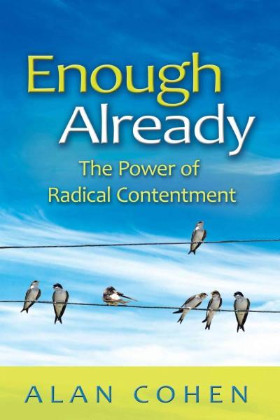 Enough Already : The Power of Radical Contentment