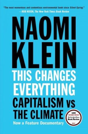 This Changes Everything : Capitalism vs. The Climate